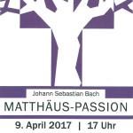 Matthäus-Passion von Johann Sebastian Bach –  09.04.2017